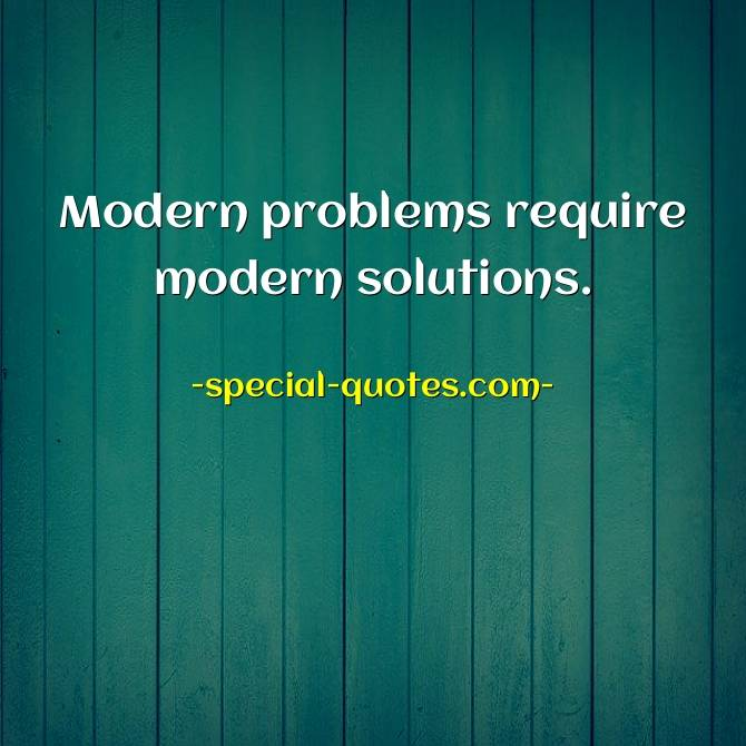 Modern problems require modern solutions | Best Meme & Quotes