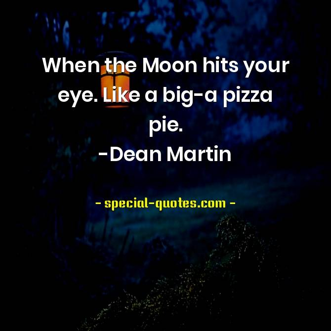 When the Moon hits your eye