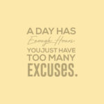 The Day Has enough hours You just have too many excuses