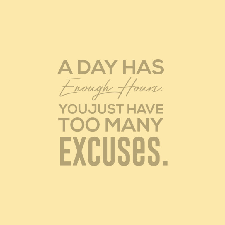 The day has enough hours You just have too many excuses | Best Excuses Quotes