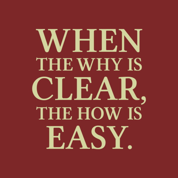 When the Why is Clear the how is easy