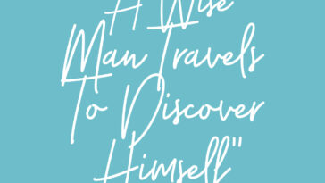 "A wise man travels to discover himself."" — James Russell Lowell."