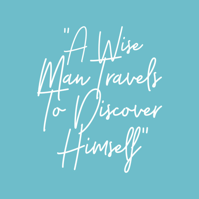 A wise man travels to discover himself.— James Russell Lowell.
