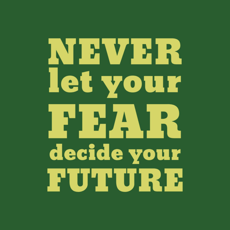 Never let your Fear decide your Future | Fear & Future Quotes