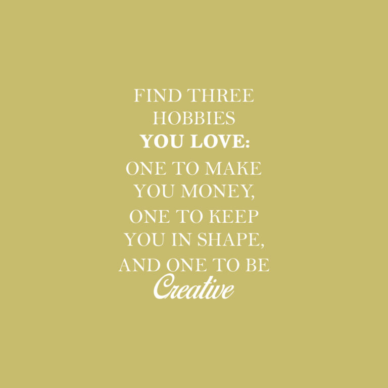 Find three hobbies you love: one to makeyoumoney