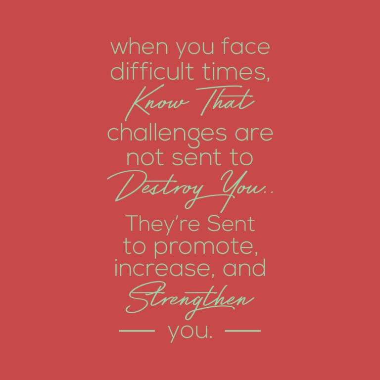 When you face difficult times,know that challengesare not sent to destroy you