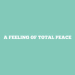 A Feeling of Total Peace