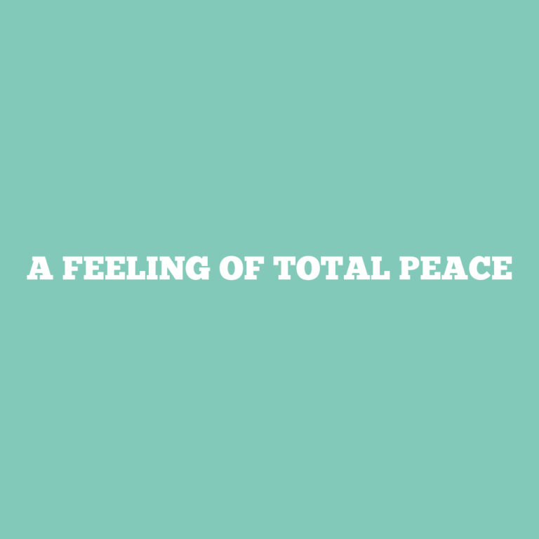 A Feeling of Total Peace | Peaceful Quotes