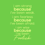 I am strong because ive been weak.